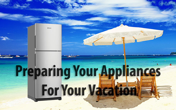 Preparing Your Appliances For Vacation